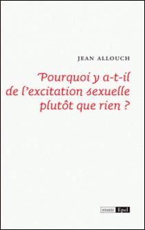 Pourquoi y a-t-il de l'excitation sexuelle plutôt que rien ?-Jean Allouch