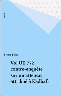 Vol UT 772 - Contre-enquête sur un attentat attribué à Kadhafi-Pierre Péan