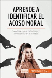 Aprende a identificar el acoso moral - Las claves para detectarlo y combatirlo en el trabajo-auteur