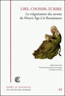 Lire, choisir, écrire - La vulgarisation des savoirs du Moyen Age à la Renaissance-Violaine Giacomotto-Charra , Christine Silvi