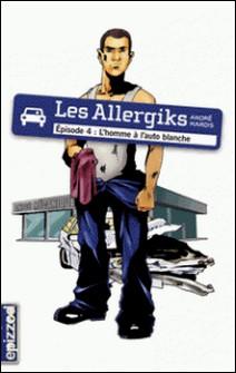 Les Allergiks - Episode 4 : L'homme à l'auto blanche-André Marois