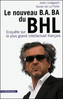 Le nouveau B.A.-BA du BHL - Enquête sur le plus grand intellectuel français-Xavier de La Porte , Jade Lindgaard