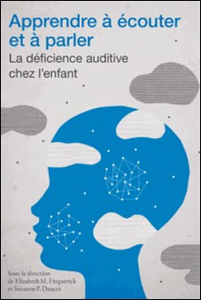 Apprendre à écouter et à parler - La déficience auditive chez l'enfant-Élizabeth M. Fitzpatrick , Suzanne P. Doucet