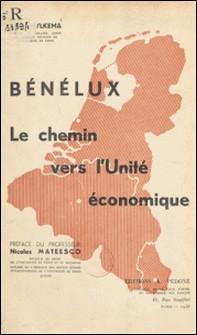 Bénélux - Le chemin vers l'unité économique-Edgar Hylkema , Nicolas Mateesco