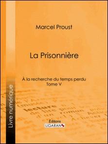 A la recherche du temps perdu - Tome V - La Prisonnière-Marcel Proust , Ligaran