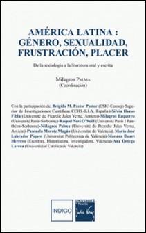 América latina : Género, sexualidad, frustración, placer - De la sociologia a la literatura oral y escrita-Milagros Palma