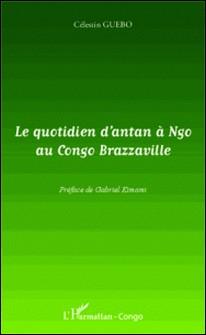 Le quotidien d'antan à Ngo au Congo Brazzaville-Célestin Guebo