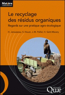 Le recyclage des résidus organiques - Regards sur une pratique agro-écologique-Hélène Jarousseau , Sabine Houot , Jean-Marie Paillat , Hervé Saint-Macary