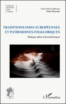 Traditions indo-européennes et patrimoines folkloriques - Mélanges offerts à Bernard Sergent-Alain Meurant