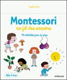 Montessori au fil des saisons - 70 activités pas-à-pas-Brigitte Ekert