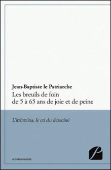 Les breuils de foin de 5 à 65 ans de joie et de peine-Jean-Baptiste Le Patriarche