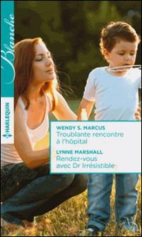 Troublante rencontre à l'hôpital - Rendez-vous avec Dr Irrésistible-Wendy S. Marcus , Wendy S. Marcus , Lynne Marshall