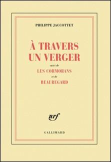 A travers un verger suivi de Les cormorans et de Beauregard-Philippe Jaccottet