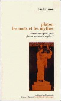 Platon, les mots et les mythes - Comment et pourquoi Platon nomma le mythe ?-Luc Brisson