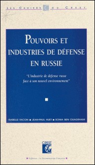 Pouvoirs et industries de défense en Russie : l'industrie de défense russe face à son nouvel environnement-Isabelle Facon , Jean-Paul Huet , Sonia Ben Ouagrham