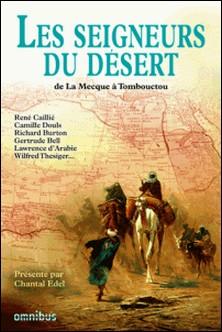Les seigneurs du désert - De Tombouctou à La Mecque-Chantal Edel