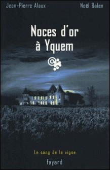 Noces d'or à Yquem - Le sang de la vigne, tome 2-Noël Balen , Jean-Pierre Alaux
