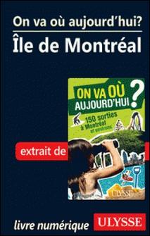 On va où aujourd'hui ? - 150 sorties à Montréal et environs. Chap. Ile de Montréal-Alain Demers