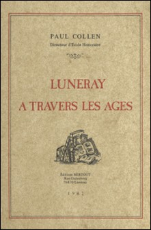 Luneray à travers les âges-Paul Collen
