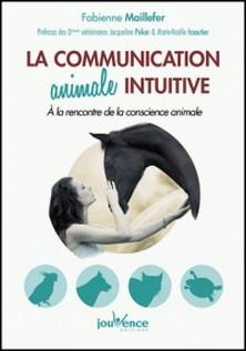 La communication animale intuitive - A la rencontre de la conscience animale-Fabienne Maillefer