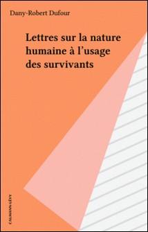 Lettres sur la nature humaine à l'usage des survivants-Dany-Robert Dufour