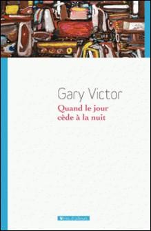 Quand le jour cède à la nuit - Premières nouvelles (1977-1987)-Gary Victor