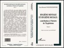 Hygiène mentale et hygiène sociale Tome 1 - Naissance et développement du mouvement d'hygiène mentale en France, à partir du milieu du XIXe siècle jusqu'à la Première guerre mondiale-Jean-Bernard Wojciechowski