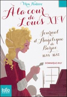A la cour de Louis XIV - Journal d'Angélique de Barjac 1684-1685-Dominique Joly