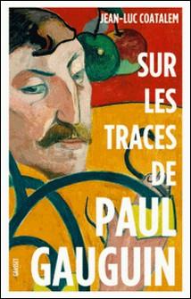 Sur les traces de Paul Gauguin - Remise en vente à l'occasion de l'exposition-Jean-Luc Coatalem