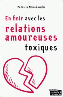 En finir avec les relations amoureuses toxiques - Guide d'épanouissement personnel-Patricia Nowakowski