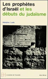 Les Prophètes d'Israël et les débuts du judaïsme - Des prophètes à Jésus-Adolphe Lods , Adolphe Lods