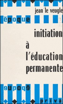 Initiation à l'éducation permanente-Jean Le Veugle