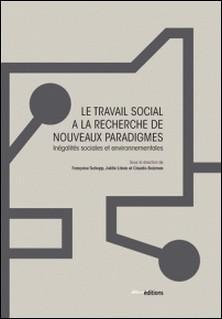 Le travail social à la recherche de nouveaux paradigmes - Inégalités sociales et environnementales-Françoise Tschopp , Joëlle Libois , Claudio Bolzman