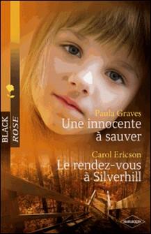 Une innocente à sauver - Le rendez-vous à Silverhill-Paula Graves , Carol Ericson