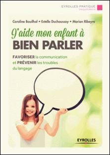 J'aide mon enfant à bien parler-Estelle Duchaussoy , Caroline Bouihol , Marion Ribeyre