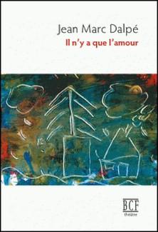 Il n'y a que l'amour-Jean Marc Dalpé