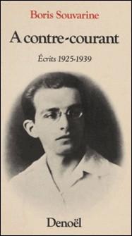 A contre-courant - Ecrits 1925-1939-Boris Souvarine