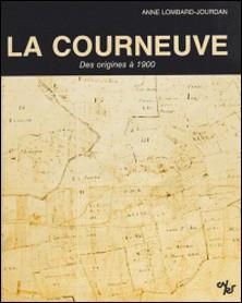 La Courneuve : histoire d'une localité de la région parisienne des origines à 1900-Anne Lombard-Jourdan
