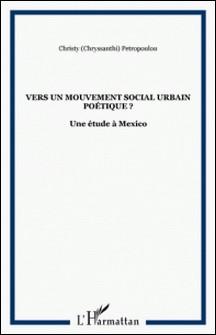 Vers un mouvement social urbain poétique ? - Une étude à México-Chryssanthi Petropoulou