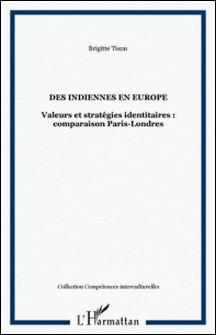 Des Indiennes en Europe - Femmes du Tamil Nad à Paris, femmes du Bengale et du Bengladesh à Londres-Brigitte Tison