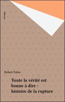 Toute la vérité est bonne à dire : histoire de la rupture-Robert Fabre