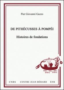 De Pithécusses à Pompéi - Histoires de fondations-Pier-Giovanni Guzzo