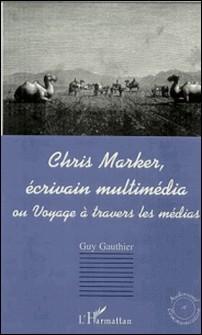 Chris Marker, écrivain multimédia ou Voyage à travers les médias-Guy Gauthier