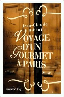 Voyage d'un gourmet à Paris-Jean-Claude Ribaut