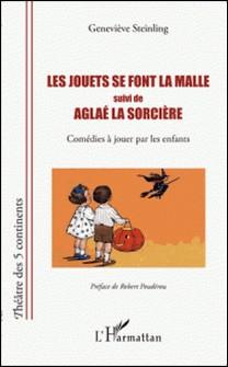 Les jouets se font la malle suivi de Aglaé la sorcière - Comédies à jouer par les enfants-Geneviève Steinling