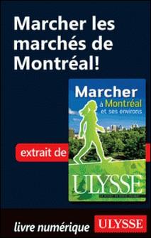 Marcher à Montréal et ses environs - Marcher les marchés de Montréal-Yves Séguin