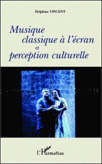 Musique classique à l'écran et perception culturelle-Delphine Vincent