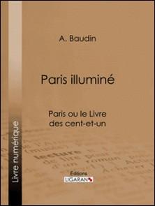 Paris illuminé - Paris ou le Livre des cent-et-un-A. Baudin , Ligaran