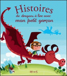 Histoires de dragons à lire avec mon petit garçon-Patrick Morize , Elisabeth Gausseron