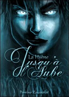 La Hyène, Jusqu'à l'Aube - 1-Perrine Rousselot